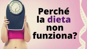 Perchè la dieta non funziona?